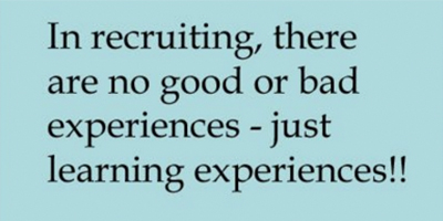 In recruiting there are no good or bad experiences just learning experiences